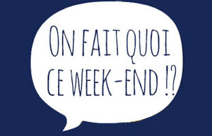On fait quoi ce week-end ?